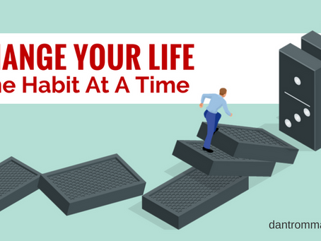 How to Make a Better You –  When You Change Your Habits, You Change Your Life