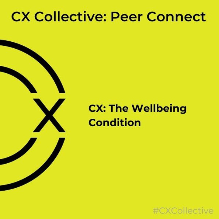 Peer Connect: CX - The Wellbeing Condition