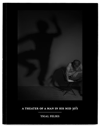 A Theater of a Man in His Mid 30's by Yigal Feliks - 5 Last Copies