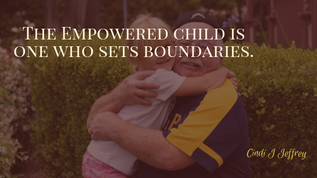 The Empowered Child is one who sets boundaries.