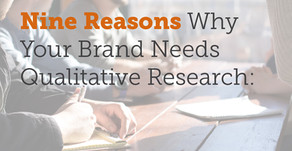Nine Reasons Why Your Brand Needs Qualitative Research