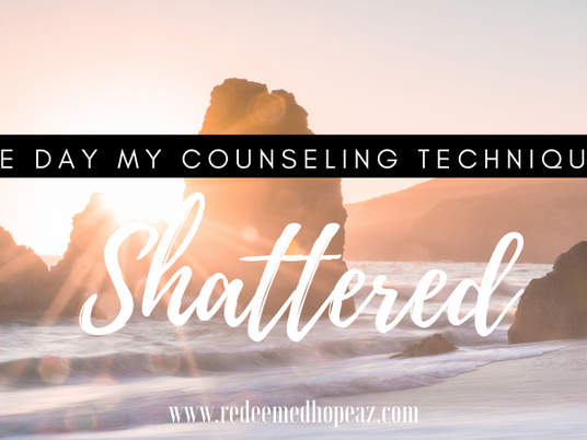 The Day My Counseling Techniques Shattered