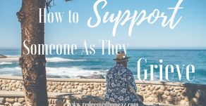 How to Support Someone as They Grieve