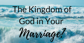 The Kingdom of God in Your Marriage?