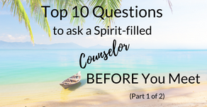 Top 10 Questions To Ask Your New Spirit-led Counselor. BEFORE You Meet. Part I (of 2)