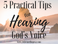 5 Practical Tips to Hearing to God's Voice