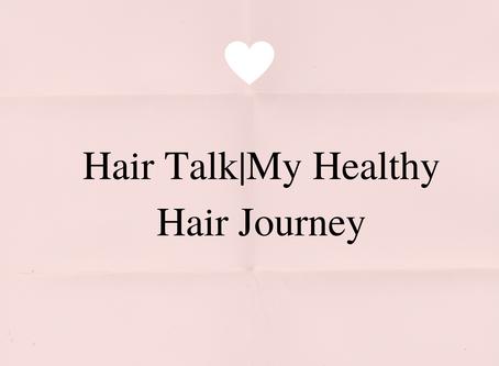 Hair Talk|My Healthy Hair Journey