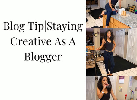 Blog Tip|Staying Creative As A Blogger