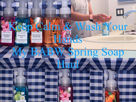 Keep Calm|Wash Your Hands My BABW Spring Soaps Haul