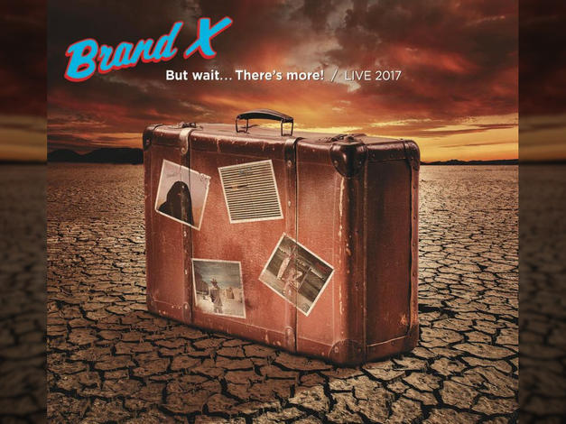 Brand X: But Wait… There's More! / Live 2017