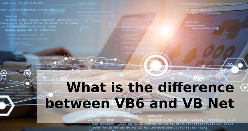 What is the difference between VB6 and VB Net