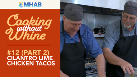 Cooking Without Whine: Cilantro Lime Chicken Part 2 – The Tacos w/ MHAB Mike