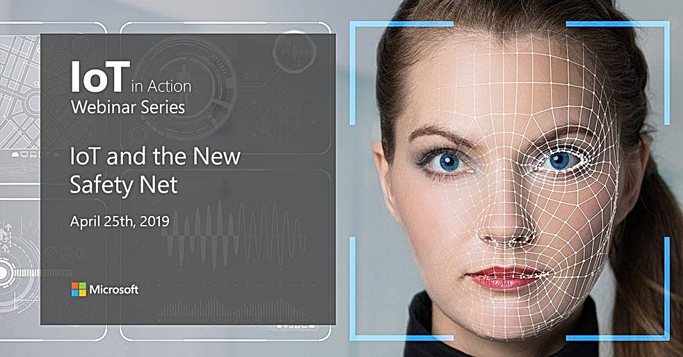 Microsoft IoT in Action Webinar Series - IoT and the New Safety Net