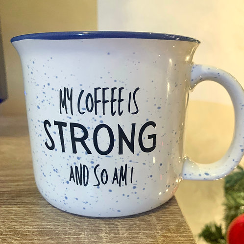 """""""My Coffee is Strong and So Am I"""" Mug"""