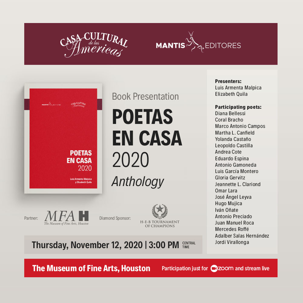Casa Cultural de Las Americas (CCA), is pleased to present the Anthology presentation POETAS EN CASA, to be held on November 12th in the Museum of Fine Arts Houston.  Participating countries:  Argentina, Colombia, Chile, Ecuador, Mexico,  Spain, Uruguay and Venezuela.