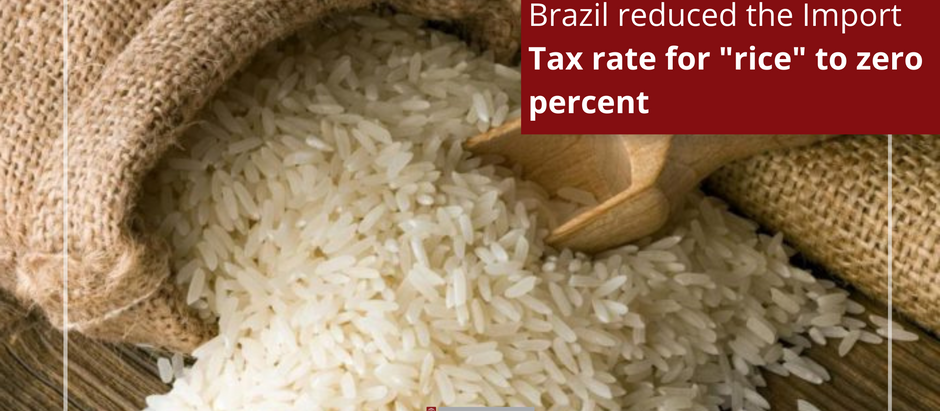 "Brazil reduced the Import Tax rate for ""rice"" to zero percent."