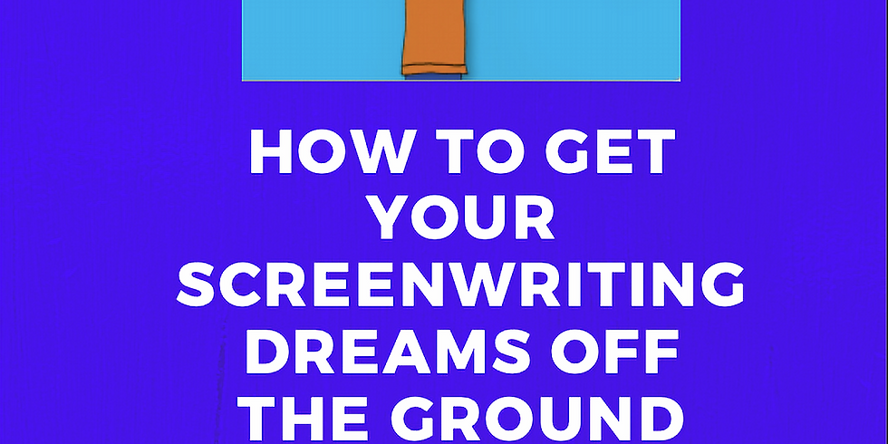 HOW TO GET YOUR SCREEN WRITING DREAMS OFF THE GROUND