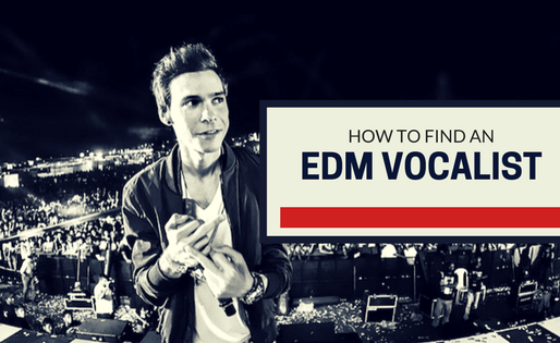 How To Find A Vocalist For EDM