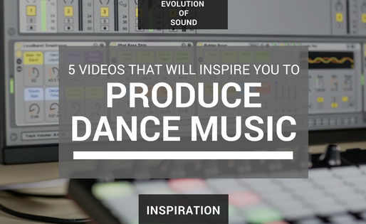 5 Videos That Will Inspire You To Produce Dance Music