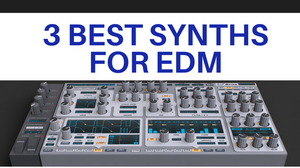 3 Best Synths For EDM
