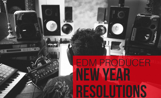 New Year Resolutions For EDM Producers