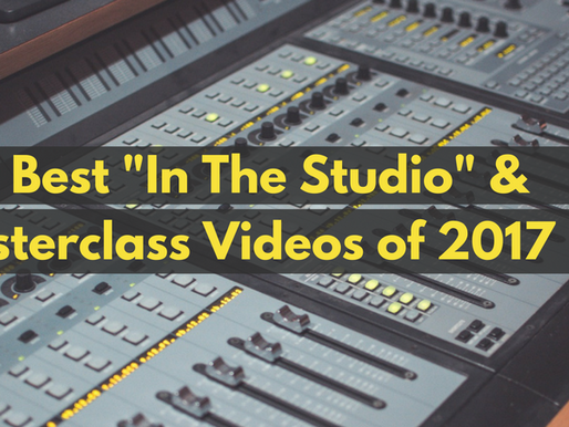 "Top 5 Best ""In The Studio"" & Masterclasses of 2017"
