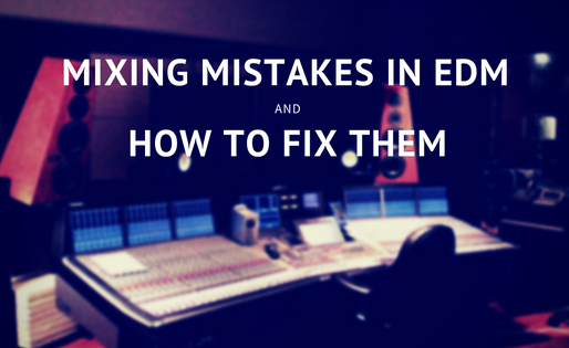 Mixing Mistakes In EDM and Solutions To Fix Them