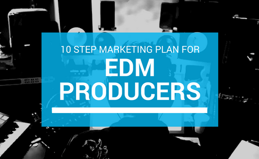 10 Step Marketing Plan For EDM Producers