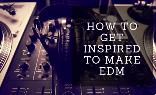 How To Get Inspired To Make EDM Music