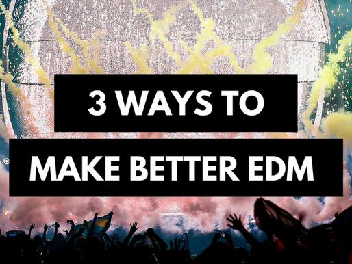 3 Tips To Make Better EDM Music
