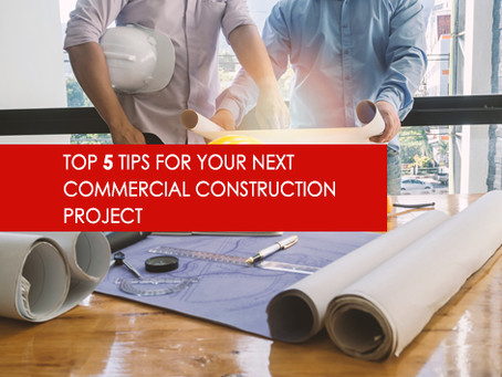 Top 5 Tips For Your Next Commercial Construction Project