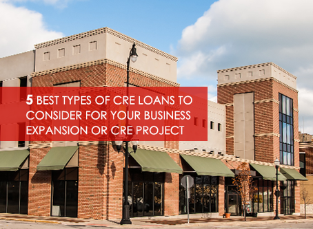 5 Best Types of Commercial Real Estate Loans To Consider For Your Business Expansion or CRE Project
