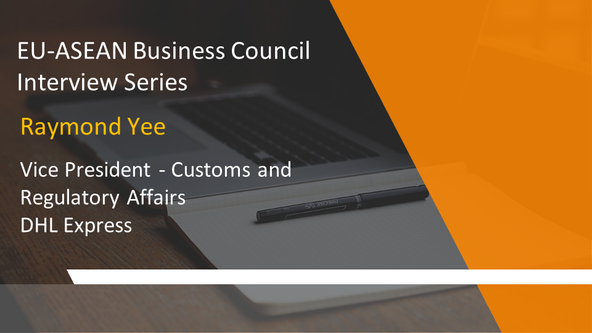 EU-ASEAN Business Council Interview Series: Raymond Yee, Vice President-Customs and Regulatory Affai