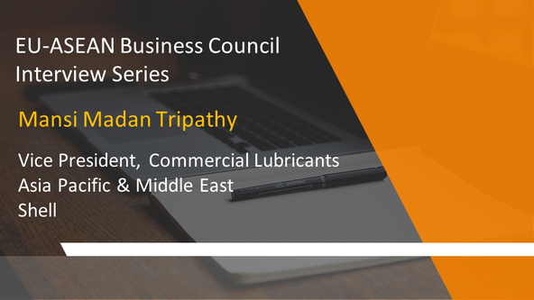 EU-ASEAN Business Council Interview Series: Mansi Madan Tripathy, Vice President, Commercial Lubrica
