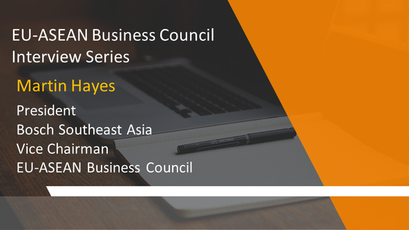 EU-ASEAN Business Council Interview Series: Martin Hayes, President of Bosch, Southeast Asia and Vic