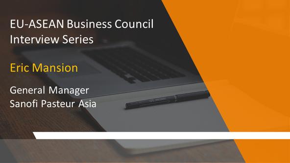 EU-ASEAN Business Council Interview Series: Eric Mansion, General Manager, Sanofi Pasteur Asia