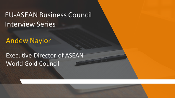 EU-ASEAN Business Council Interview Series: Andrew Naylor, Executive Director of ASEAN, World Gold C