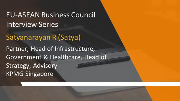 EU-ASEAN Business Council Interview Series: Satyanarayan R, Partner, Head of Infrastructure, Governm