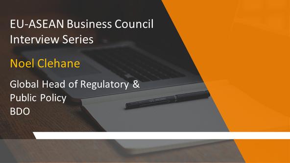 EU-ASEAN Business Council Interview Series: Noel Clehane Global Head of Regulatory & Public Poli