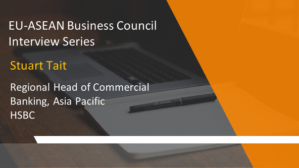 EU-ASEAN Business Council Interview Series: Stuart Tait, Regional Head of Commercial Banking, Asia P