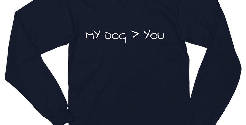 My Dog > You - Unisex Long Sleeve