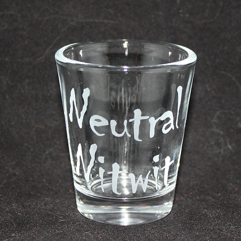 Neutral Nitwit Shot Glass