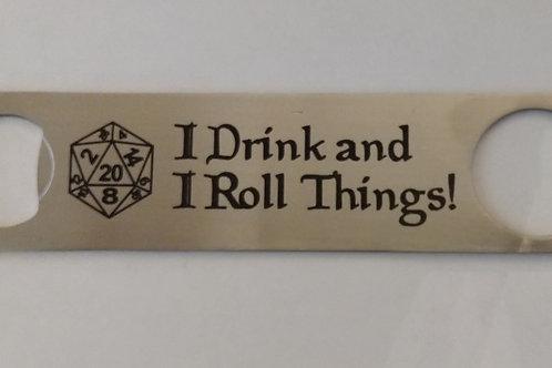 I Drink & I Roll Things Bottle Opener