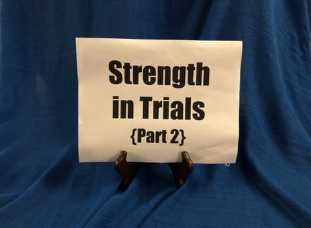 Blog #30- Strength in Trials (Part II)