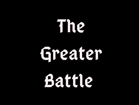Blog #14 The Greater Battle