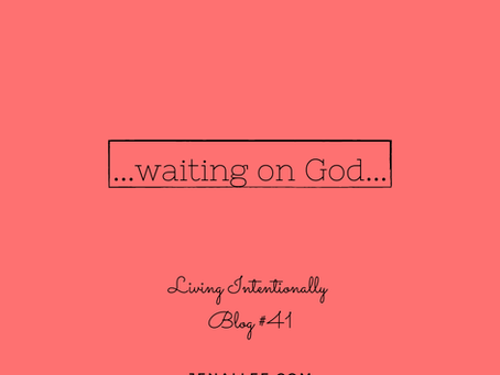 Blog #41 Waiting On God