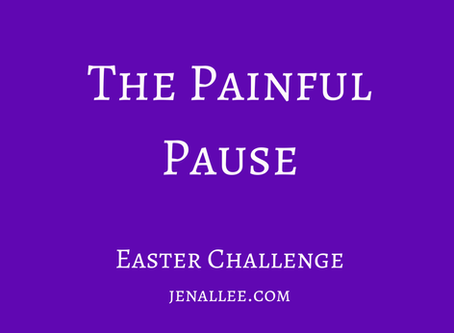 Blog #32- The Painful Pause
