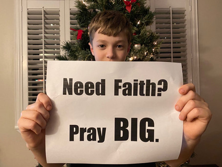 Blog #23- Need Faith?  Pray BIG.