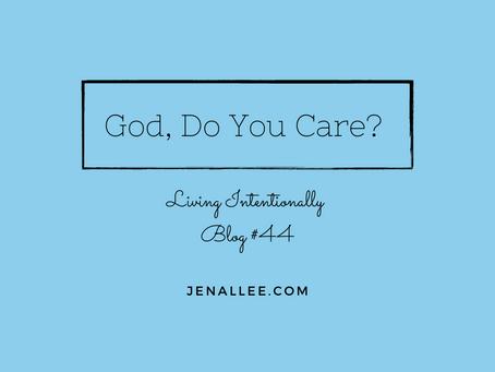 Blog #44- God, Do You Care?