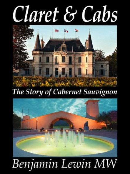 Claret & Cabs: The Story of Cabernet Sauvignon by Benjamin Lewin MW